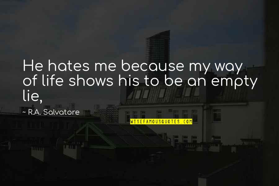 Hates Quotes By R.A. Salvatore: He hates me because my way of life
