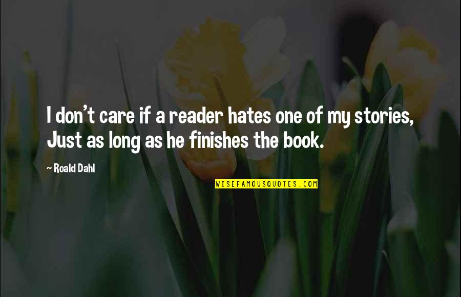 Hates Quotes By Roald Dahl: I don't care if a reader hates one