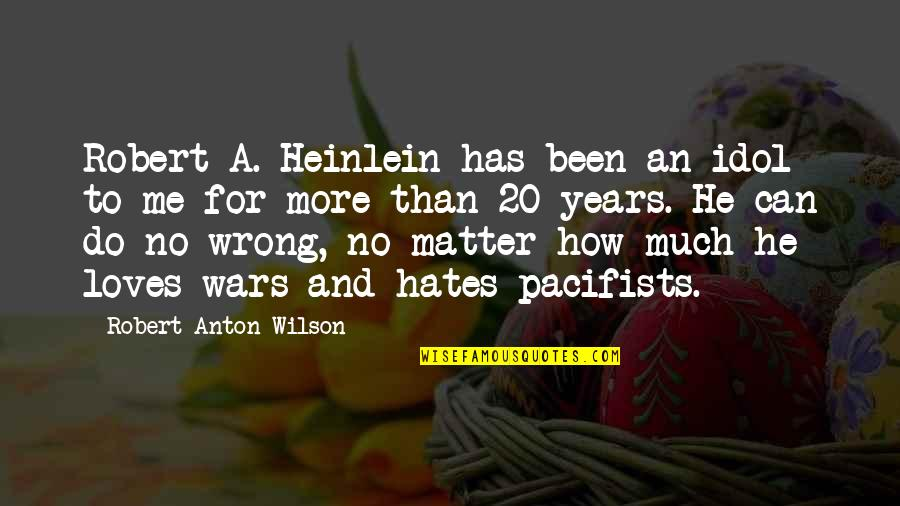 Hates Quotes By Robert Anton Wilson: Robert A. Heinlein has been an idol to