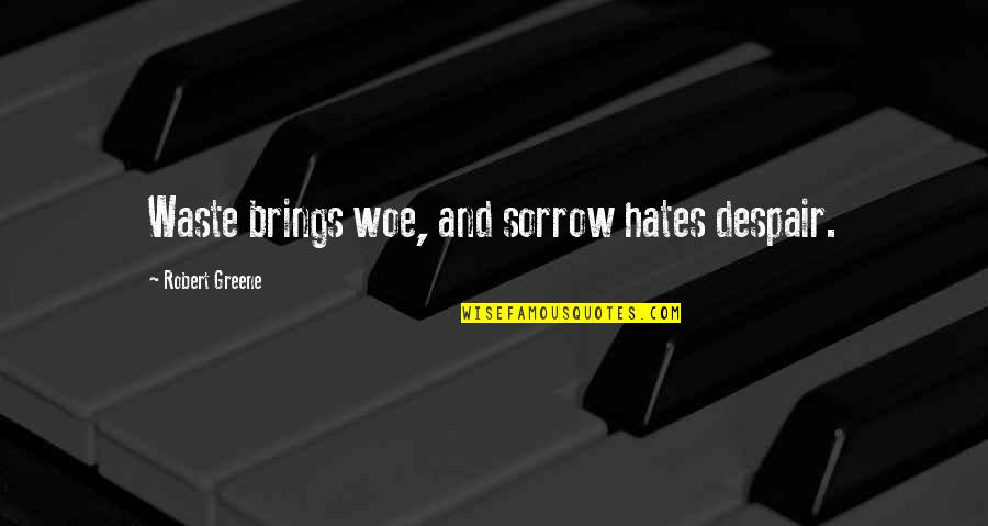 Hates Quotes By Robert Greene: Waste brings woe, and sorrow hates despair.