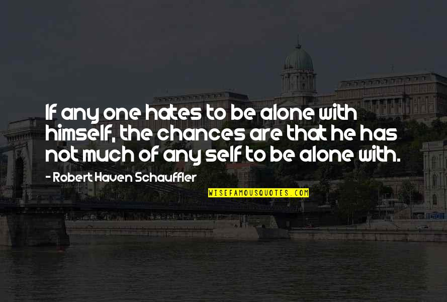 Hates Quotes By Robert Haven Schauffler: If any one hates to be alone with