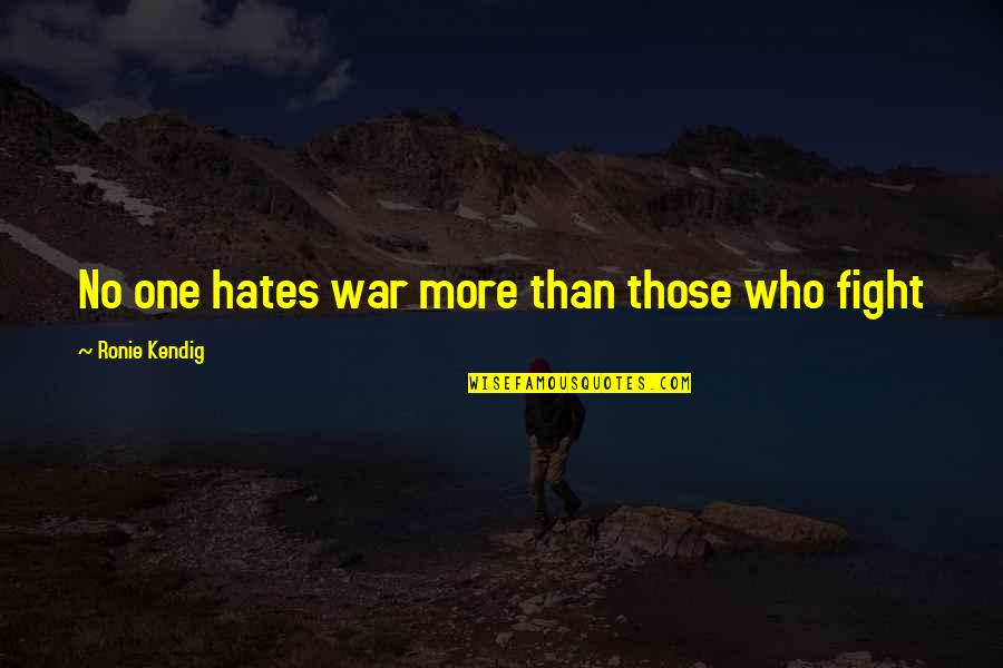 Hates Quotes By Ronie Kendig: No one hates war more than those who