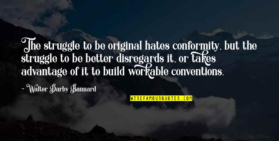 Hates Quotes By Walter Darby Bannard: The struggle to be original hates conformity, but