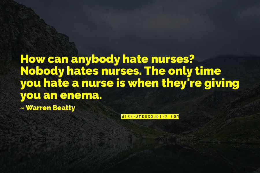 Hates Quotes By Warren Beatty: How can anybody hate nurses? Nobody hates nurses.