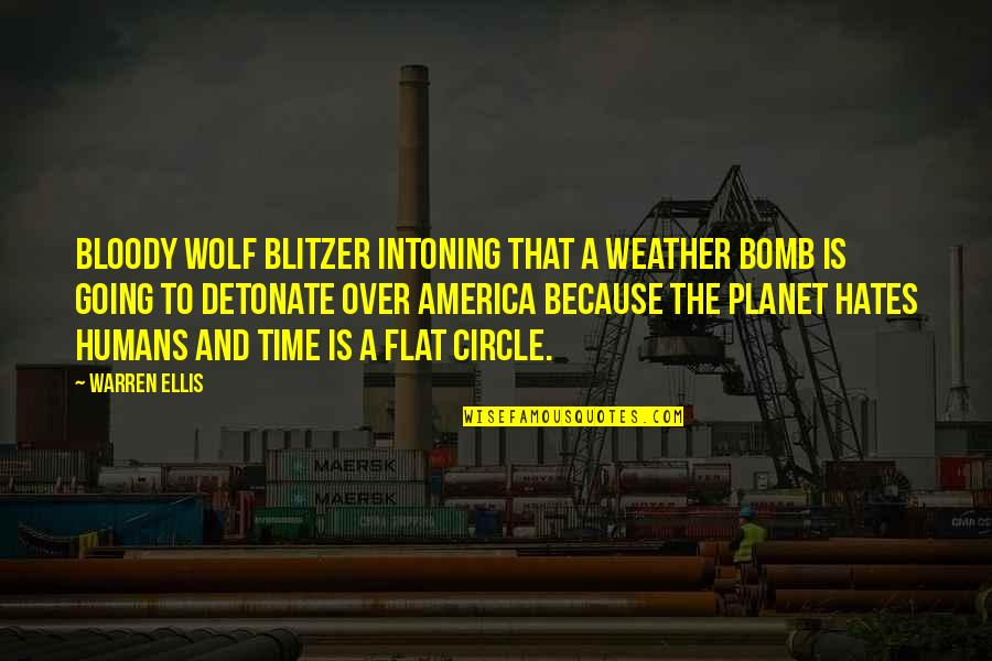 Hates Quotes By Warren Ellis: Bloody Wolf Blitzer intoning that a weather bomb