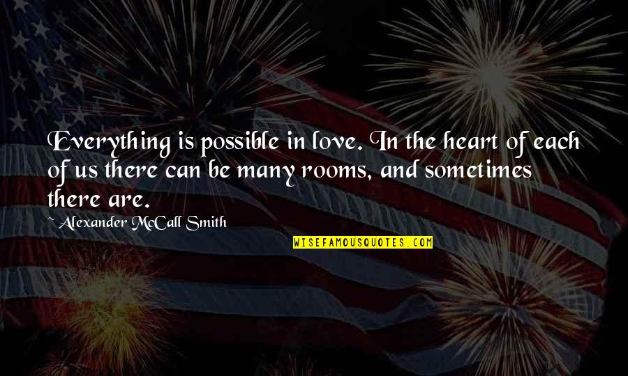 Hating The Single Life Quotes By Alexander McCall Smith: Everything is possible in love. In the heart