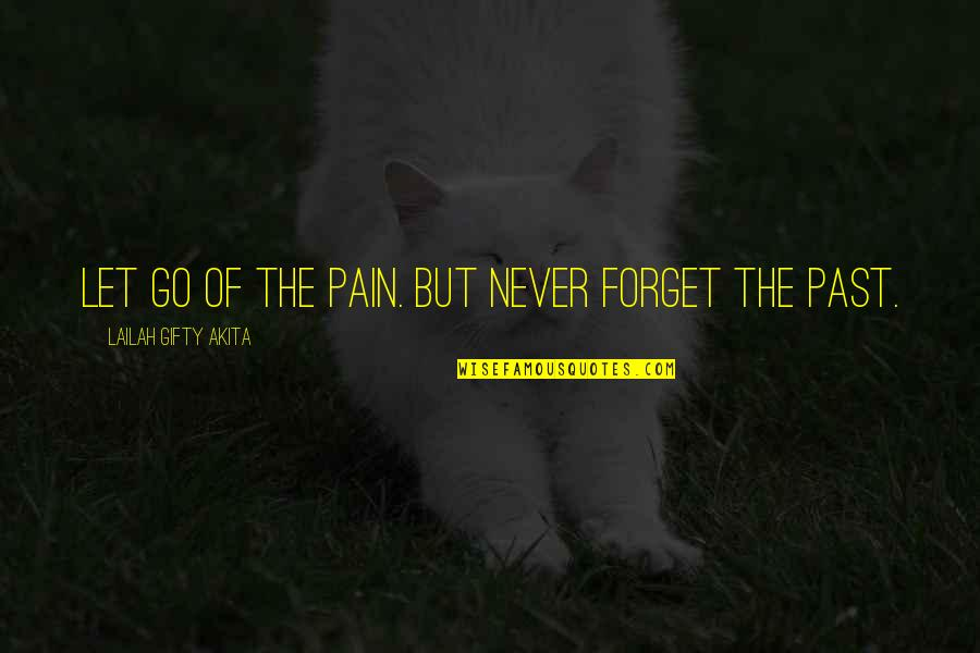 Hating The Single Life Quotes By Lailah Gifty Akita: Let go of the pain. But never forget