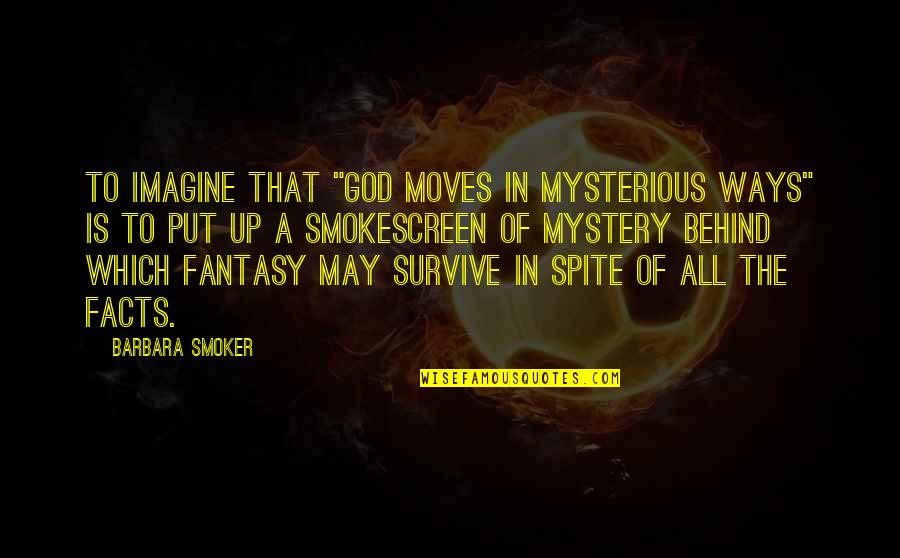 "Hatredism Quotes By Barbara Smoker: To imagine that ""God moves in mysterious ways"""