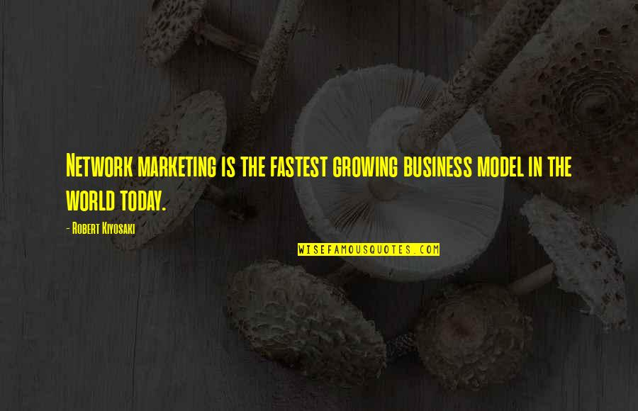 Hatredism Quotes By Robert Kiyosaki: Network marketing is the fastest growing business model