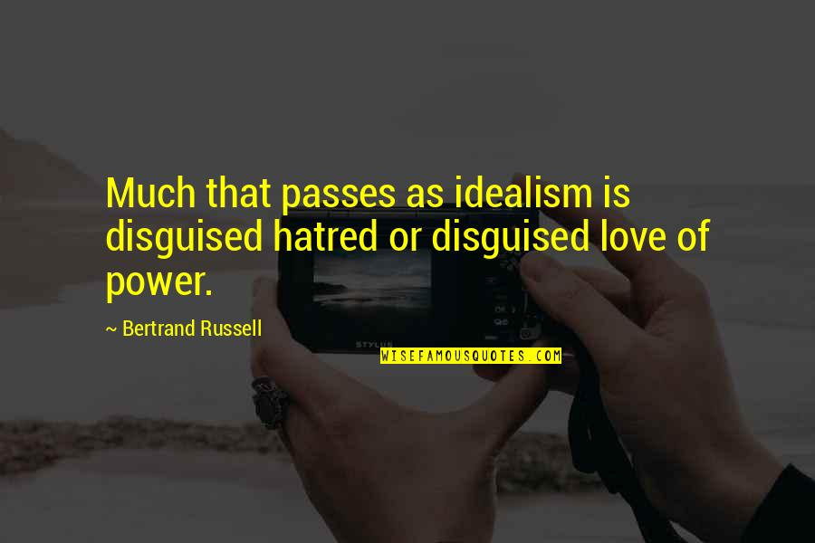 Hats And Friendship Quotes By Bertrand Russell: Much that passes as idealism is disguised hatred