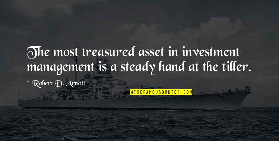 Hats And Friendship Quotes By Robert D. Arnott: The most treasured asset in investment management is