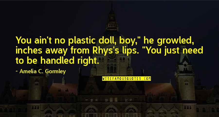 "Hatta's Quotes By Amelia C. Gormley: You ain't no plastic doll, boy,"" he growled,"