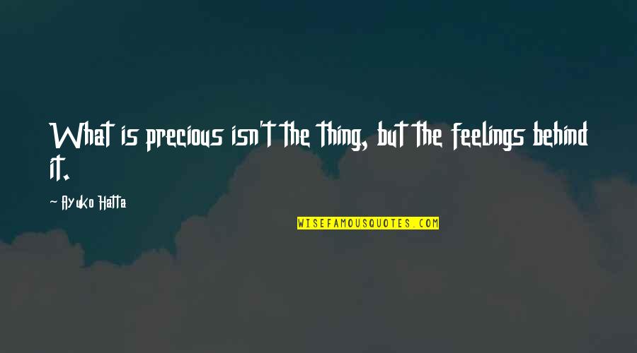 Hatta's Quotes By Ayuko Hatta: What is precious isn't the thing, but the