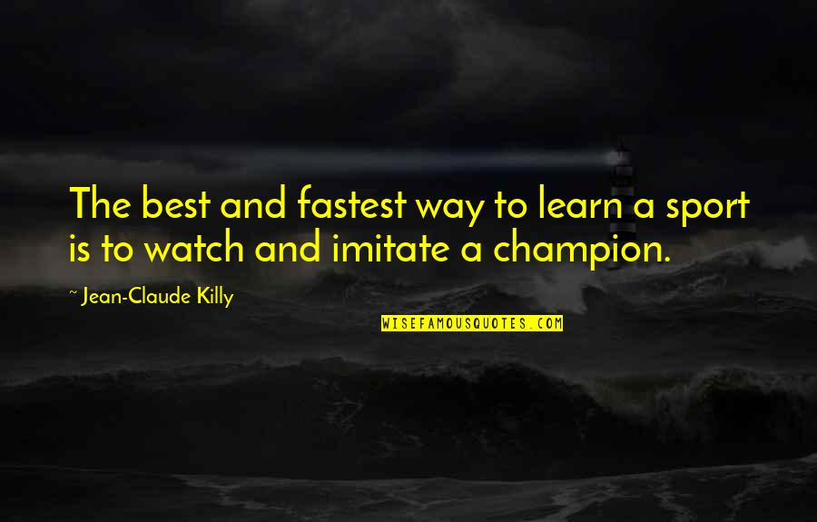 Hattie Caraway Quotes By Jean-Claude Killy: The best and fastest way to learn a