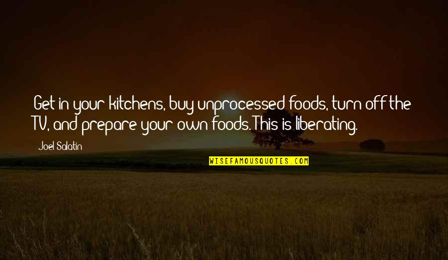 Hattie Caraway Quotes By Joel Salatin: Get in your kitchens, buy unprocessed foods, turn
