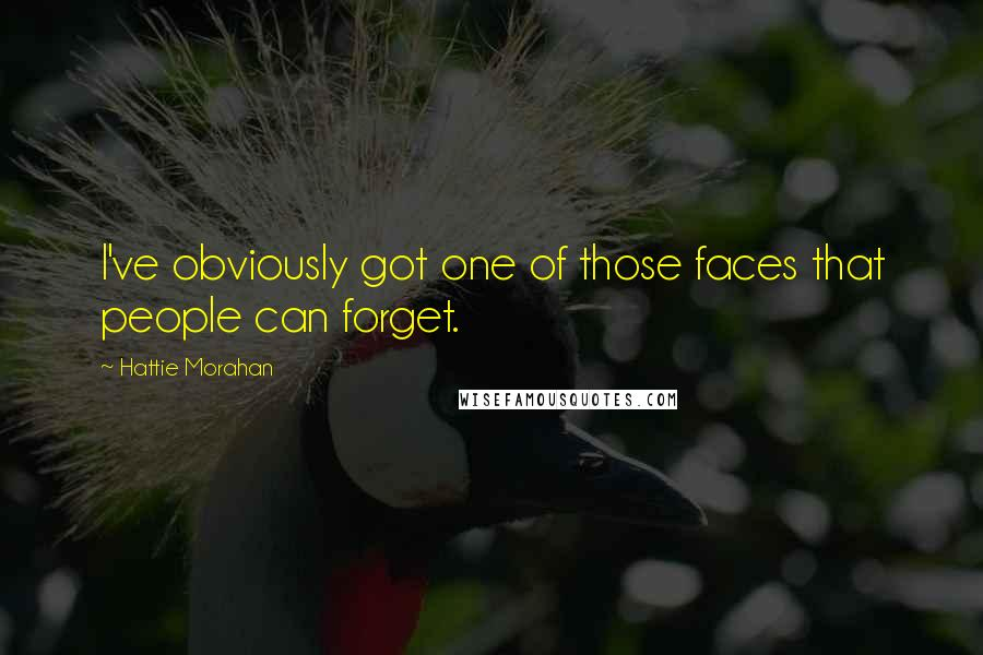 Hattie Morahan quotes: I've obviously got one of those faces that people can forget.