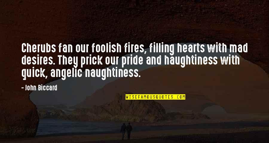 Haughtiness Quotes By John Biccard: Cherubs fan our foolish fires, filling hearts with
