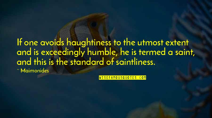 Haughtiness Quotes By Maimonides: If one avoids haughtiness to the utmost extent