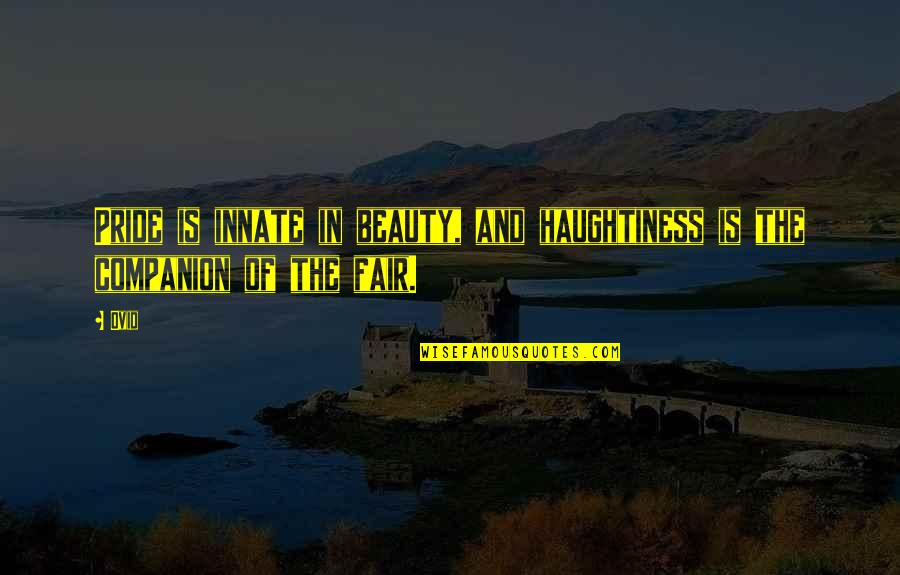 Haughtiness Quotes By Ovid: Pride is innate in beauty, and haughtiness is