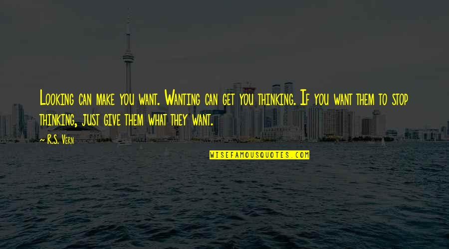 Haughtiness Quotes By R.S. Vern: Looking can make you want. Wanting can get