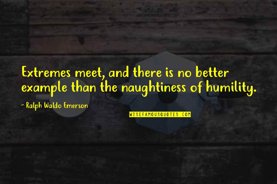 Haughtiness Quotes By Ralph Waldo Emerson: Extremes meet, and there is no better example