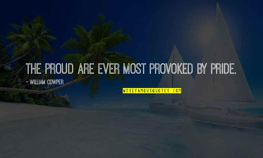 Haughtiness Quotes By William Cowper: The proud are ever most provoked by pride.