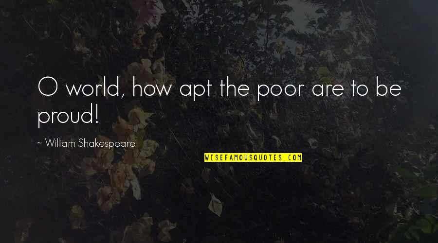 Haughtiness Quotes By William Shakespeare: O world, how apt the poor are to