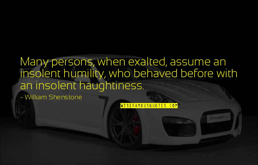 Haughtiness Quotes By William Shenstone: Many persons, when exalted, assume an insolent humility,
