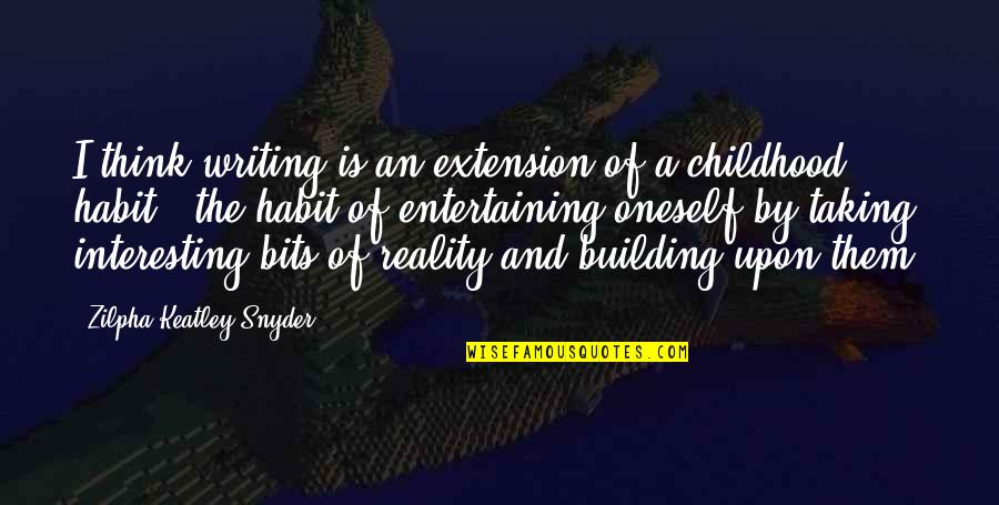 Haughtiness Quotes By Zilpha Keatley Snyder: I think writing is an extension of a