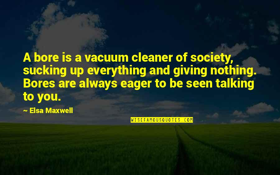 Haunches Quotes By Elsa Maxwell: A bore is a vacuum cleaner of society,