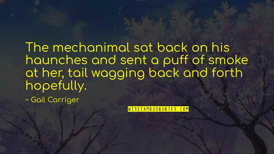 Haunches Quotes By Gail Carriger: The mechanimal sat back on his haunches and