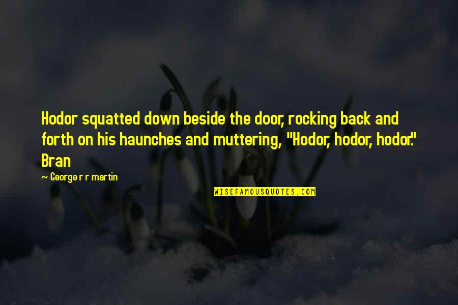 Haunches Quotes By George R R Martin: Hodor squatted down beside the door, rocking back