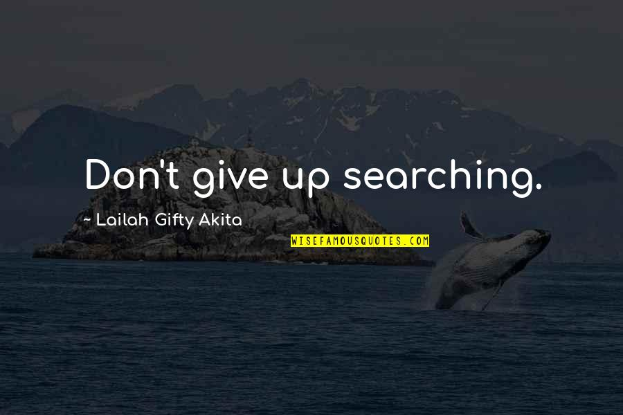 Haunches Quotes By Lailah Gifty Akita: Don't give up searching.