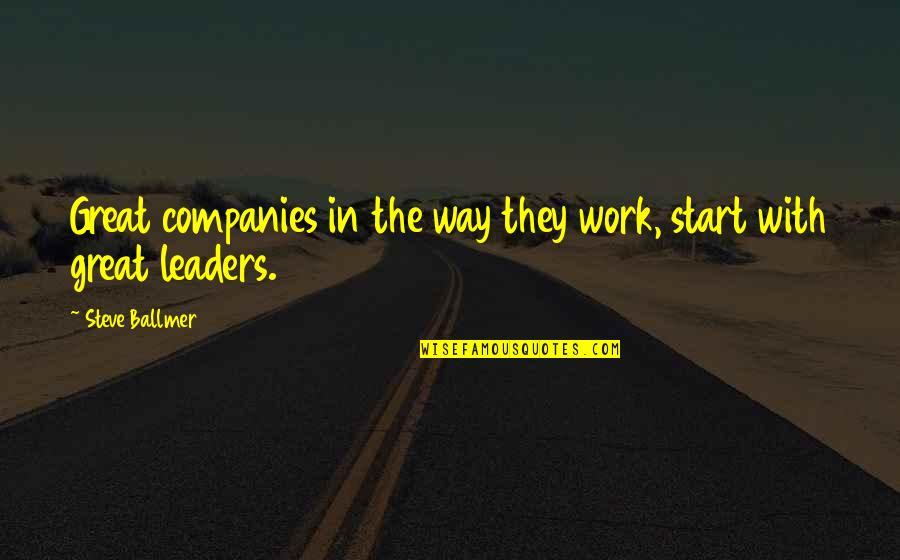 Haunches Quotes By Steve Ballmer: Great companies in the way they work, start