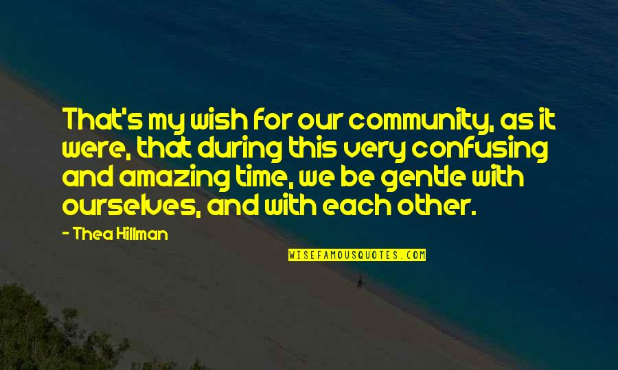Haunches Quotes By Thea Hillman: That's my wish for our community, as it