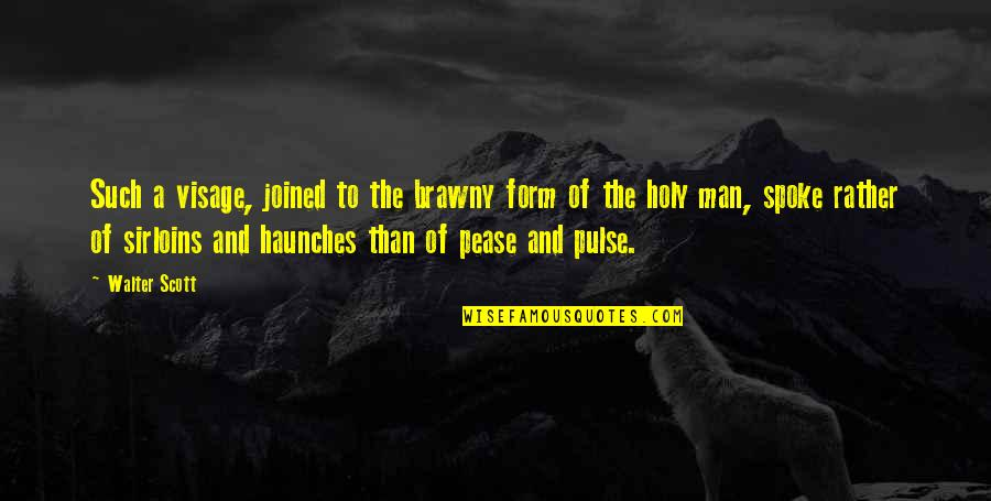 Haunches Quotes By Walter Scott: Such a visage, joined to the brawny form