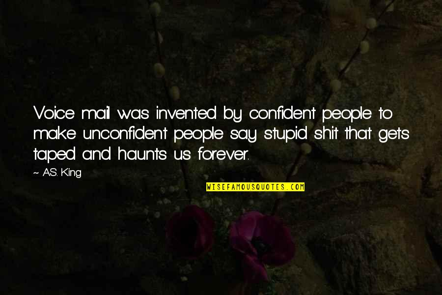 Haunts Quotes By A.S. King: Voice mail was invented by confident people to