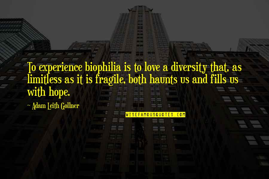 Haunts Quotes By Adam Leith Gollner: To experience biophilia is to love a diversity