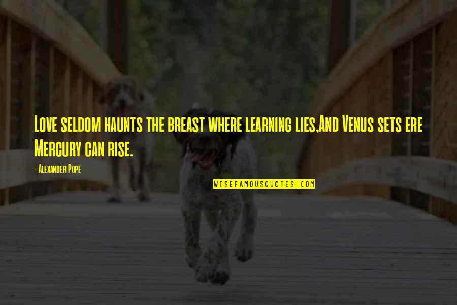 Haunts Quotes By Alexander Pope: Love seldom haunts the breast where learning lies,And