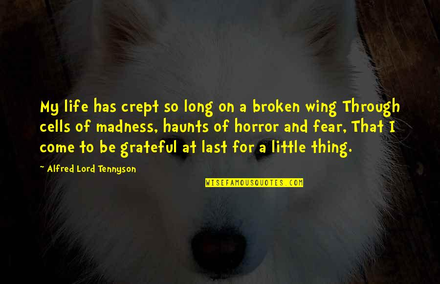 Haunts Quotes By Alfred Lord Tennyson: My life has crept so long on a