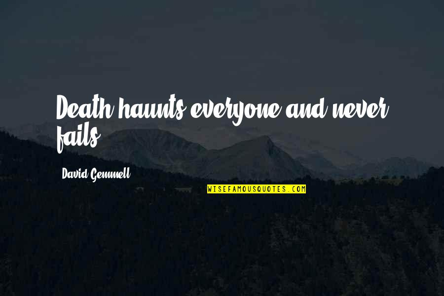 Haunts Quotes By David Gemmell: Death haunts everyone and never fails