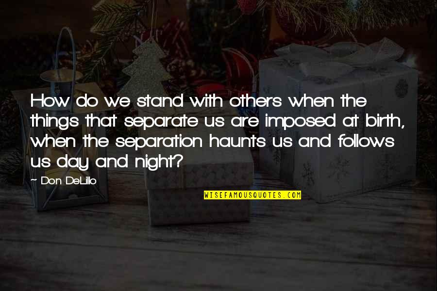 Haunts Quotes By Don DeLillo: How do we stand with others when the