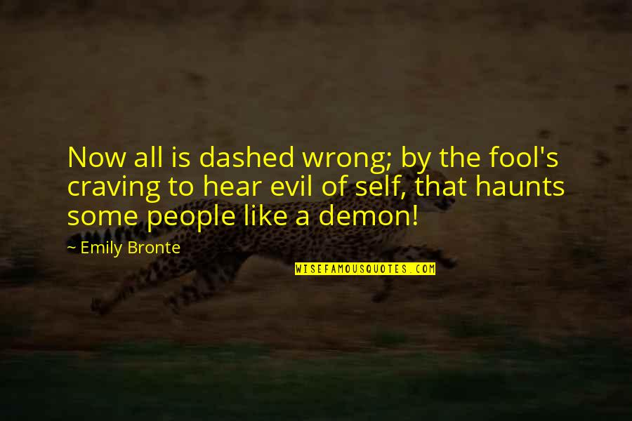 Haunts Quotes By Emily Bronte: Now all is dashed wrong; by the fool's