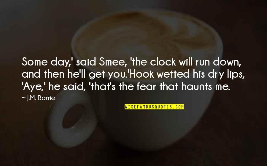 Haunts Quotes By J.M. Barrie: Some day,' said Smee, 'the clock will run