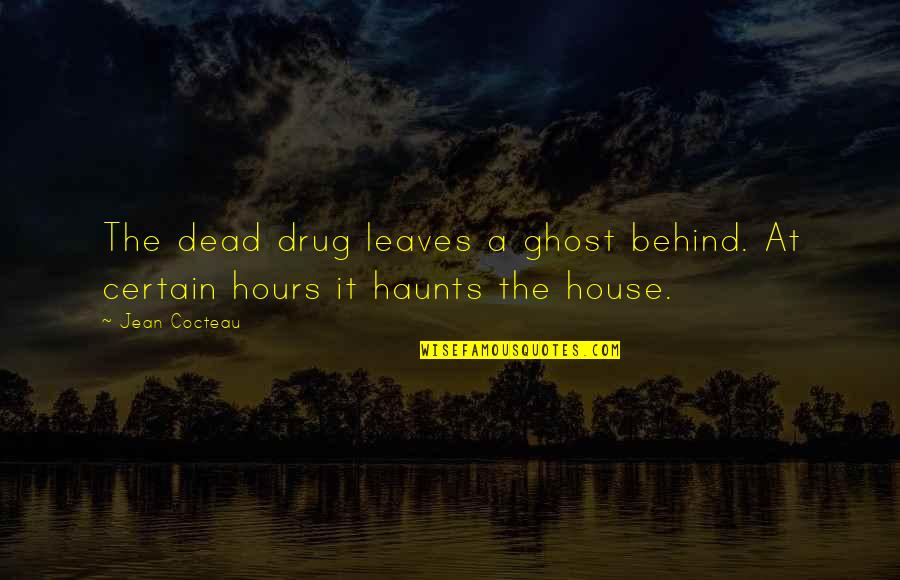 Haunts Quotes By Jean Cocteau: The dead drug leaves a ghost behind. At