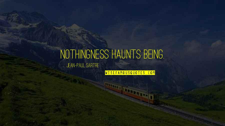 Haunts Quotes By Jean-Paul Sartre: Nothingness haunts Being.
