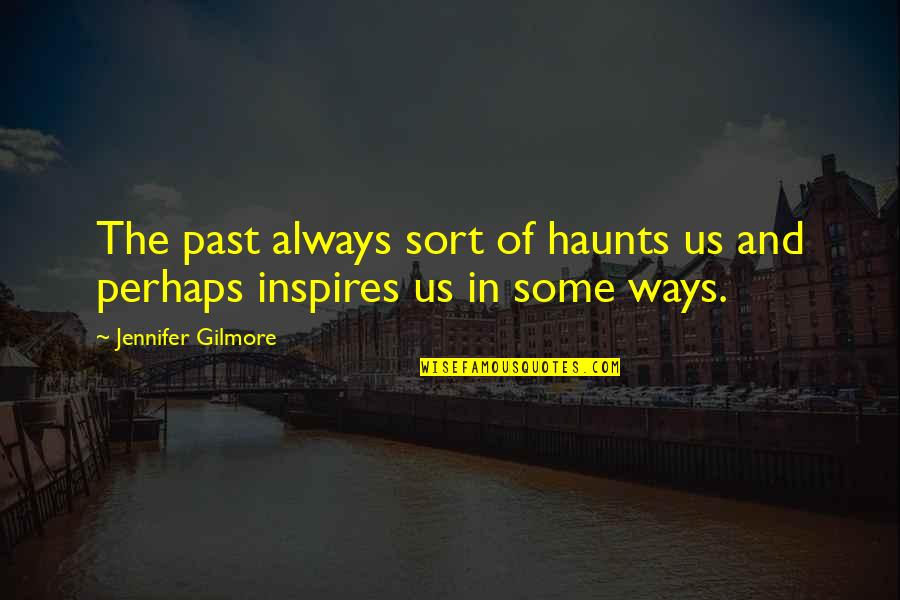 Haunts Quotes By Jennifer Gilmore: The past always sort of haunts us and