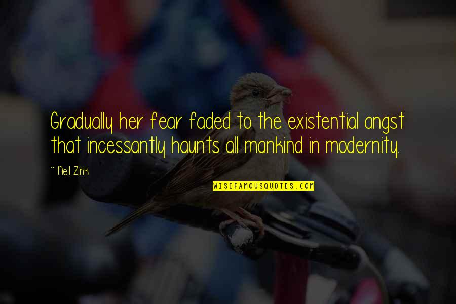 Haunts Quotes By Nell Zink: Gradually her fear faded to the existential angst