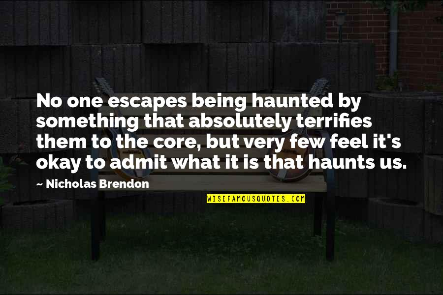 Haunts Quotes By Nicholas Brendon: No one escapes being haunted by something that