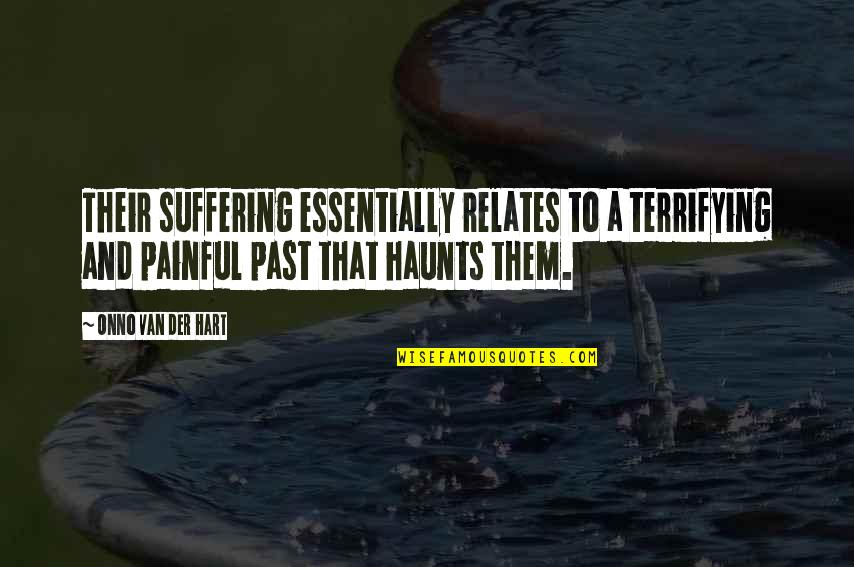Haunts Quotes By Onno Van Der Hart: Their suffering essentially relates to a terrifying and